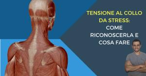 Tensione al collo da stress: come riconoscerla e che esercizi fare
