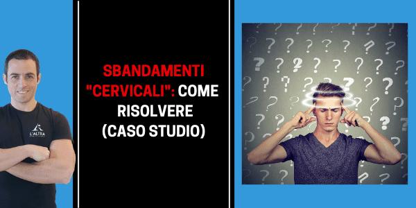 """Vertigini e sbandamenti ad origine """"cervicale"""": come li ho risolti (caso studio)"""