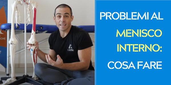 Menisco interno: cosa fare se hai una lesione o una meniscosi